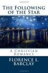 The Following of the Star (Romance Cottage) (Volume 2) - Florence L. Barclay