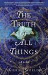 The Truth of All Things: A Novel by Shields Kieran (2013-02-05) Paperback - Shields Kieran