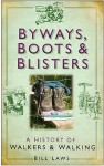 Byways, Boots & Blisters: A History of Walkers & Walking - Bill Laws, George Drower