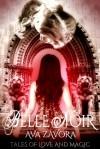 Belle Noir: Tales of Love and Magic - Ava Zavora