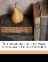 The Meaning of the War, Life & Matter in Conflict - Henri Bergson