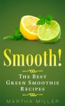 Smooth! The 50 Best Green Smoothie Recipes - Martha Miller