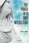 The Power of a True Intercessor - Patricia J. Williams