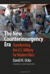 The New Counterinsurgency Era: Transforming the U.S. Military for Modern Wars - David H. Ucko, John A. Nagl