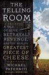 The Telling Room: A Tale of Love, Betrayal, Revenge, and the World's Greatest Piece of Cheese - Michael Paterniti