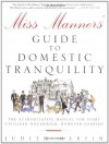 Miss Manners' Guide to Domestic Tranquility: The Authoritative Manual for Every Civilized Household, However Harried - Judith Martin