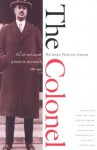 The Colonel: The Life and Legend of Robert R. McCormick, 1880-1955 - Richard Norton Smith