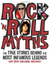 Rock 'n' Roll Myths: The True Stories Behind the Most Infamous Legends - Gary Graff, Daniel Durchholz