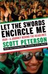 Let the Swords Encircle Me: Iran - A Journey Behind the Headlines - Scott Peterson