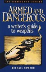 Armed and Dangerous: A Writer's Guide to Weapons - Mike Newton