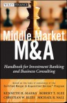 Middle Market M & A: Handbook for Investment Banking and Business Consulting - Kenneth H. Marks, Robert T. Slee, Christian W. Blees
