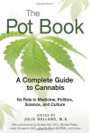 The Pot Book: A Complete Guide to Cannabis: Its Role in Medicine, Politics, Science, and Culture - Julie Holland