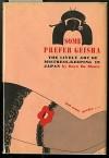 Some Prefer Geisha: The Lively Art of Mistress-keeping in Japan. - Boyé Lafayette de Mente