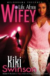 Life After Wifey - Kiki Swinson
