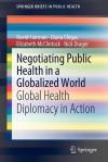 Negotiating Public Health in a Globalized World: Global Health Diplomacy in Action - David Fairman, Diana Chigas, Elizabeth McClintock