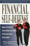Financial Self-Defense: How to Protect Everything You Own...From Everyone...Everytime! - Arnold S. Goldstein