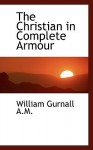 The Christian in Complete Armour Vol. 3 - William Gurnall