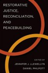 Restorative Justice, Reconciliation, and Peacebuilding - Jennifer J Llewellyn, Daniel Philpott
