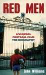 Red Men: Liverpool Football Club: The Biography - John Williams