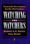 Watching the Watchers: Corporate Goverance for the 21st Century - Robert A.G. Monks, Nell Minow