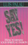 Say Yes!: How to Renew Your Spiritual Passion - Luis Palau