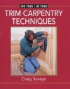Trim Carpentry Techniques: Installing Doors, Windows, Base, and Crown - Craig Savage, Lee Hov