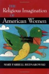 The Religious Imagination of American Women (Religion in North America) - Mary Farrell Bednarowski, Catherine L. Albanese, Stephen J. Stein