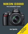 Nikon D3000: Series: The Expanded Guide Series - Jon Sparks