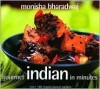 Gourmet Indian in Minutes: Over 140 Inspirational Recipes - Monisha Bharadwaj, Gus Filgate