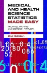 Medical And Health Science Statistics Made Easy - Michael Harris, Gordon Taylor