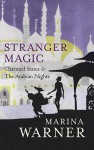 Stranger Magic: Charmed States & The Arabian Nights - Marina Warner