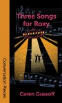 Three Songs for Roxy - Caren Gussoff