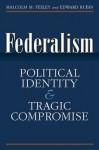 Federalism: Political Identity and Tragic Compromise - Malcolm Feeley, Edward L. Rubin, Edward Rubin