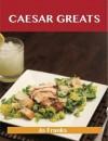 Caesar Greats: Delicious Caesar Recipes, the Top 69 Caesar Recipes - Jo Franks