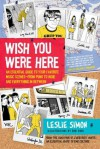 Wish You Were Here: An Essential Guide to Your Favorite Music Scenes-from Punk to Indie and Everything in Between - Leslie Simon