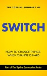 The Topline Summary of Chip and Dan Heath's Switch - How to Change Things when Change is Hard (Topline Summaries) - Gareth F. Baines, Brevity Books, Chip Heath, Dan Heath