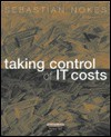 Taking Control of It Costs: A Business Managers Guide - Sebastian Nokes