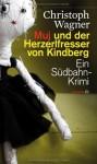 Muj und der Herzerlfresser von Kindberg: Ein Südbahn-Krimi - Christoph Wagner