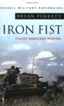 Iron Fist: Classic Armoured Warfare (Cassell Military Paperbacks) - Bryan Perrett