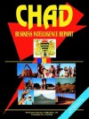 Chad Business Intelligence Report - USA International Business Publications, USA International Business Publications