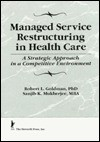 Managed Service Restructuring: A Strategic Approach in a Competitive Environment (Haworth Marketing Resources) (Haworth Marketing Resources) - William Winston, Robert L. Goldman