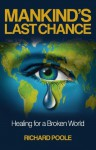 Mankind's Last Chance: Healing for a Broken World - Richard Poole