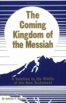 The Coming Kingdom of the Messiah: A Solution to the Riddle of the New Testament - Anthony Buzzard