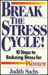Break The Stress Cycle! 10 Steps to Reducing Stress for Women - Judith Sachs
