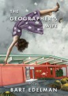The Geographer's Wife - Bart Edelman