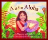 A is for Aloha: A Hawai'i Alphabet (Discover America State by State) - U'ilani Goldsberry, Tammy Yee