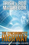The Synchronicity Highway - Exploring Coincidence, the Paranormal, & Alien Contact - Trish MacGregor, Rob MacGregor