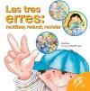 Las Tres Erres: Reutilizar, Reducir, Reciclar - Nuria Roca