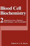 Blood Cell Biochemistry, Volume 2: Megakaryocytes, Platelets, Macrophages, and Eosinophils - J. Robin Harris
