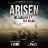 Mogadishu of the Dead: Arisen, Book 2 - Michael Stephen Fuchs, Glynn James, R.C. Bray
